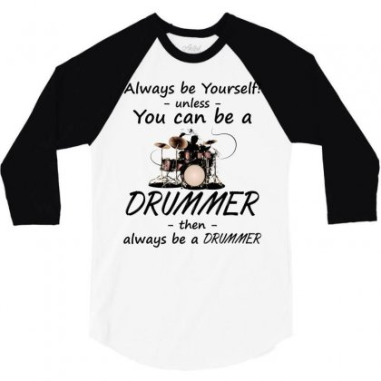 Always Be A Drummer! T Shirt 3/4 Sleeve Shirt Designed By Hung