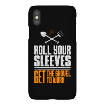 Roll Your Sleeves Get The Shovel To Work Iphonex Case Designed By Milanacr