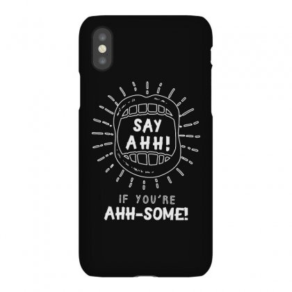 Say Ahhh If You're Ahhh Some Iphonex Case Designed By Milanacr