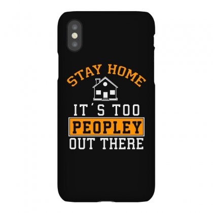 Stay Home It's Too Peopley Out There Iphonex Case Designed By Milanacr