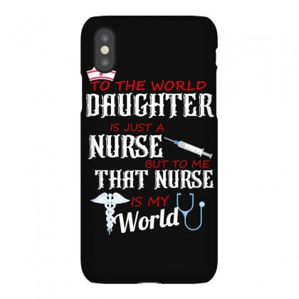 To The World Dauhter Is Just A Nurse But To Me That Nurse Is My World Iphonex Case Designed By Wizarts