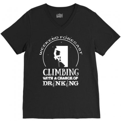 Weekend Forecast Mountain Climbing With A Chance Of Drinking V-neck Tee Designed By Hung