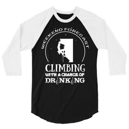 Weekend Forecast Mountain Climbing With A Chance Of Drinking 3/4 Sleeve Shirt Designed By Hung