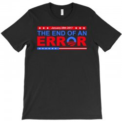 january 20th 2017 end of an error t shirt tee T-Shirt | Artistshot