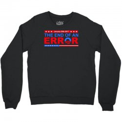 january 20th 2017 end of an error t shirt tee Crewneck Sweatshirt | Artistshot