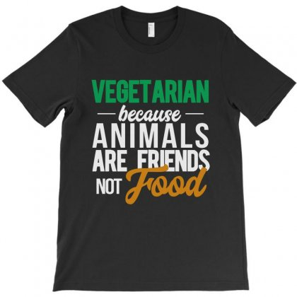 Vegetarian Because Animals Are Friends Not Food T-shirt Designed By Milanacr