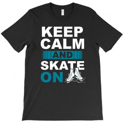 Keep Calm Skate On T Shirt For Figure Skating Sports Athlete T-shirt Designed By Hung