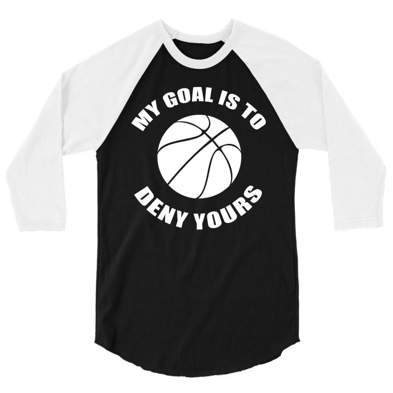 c9f7ee15 Custom My Goal Is To Deny Yours Basketball Goalie Gift Funny T Shirt 3/4  Sleeve Shirt By Hung - Artistshot