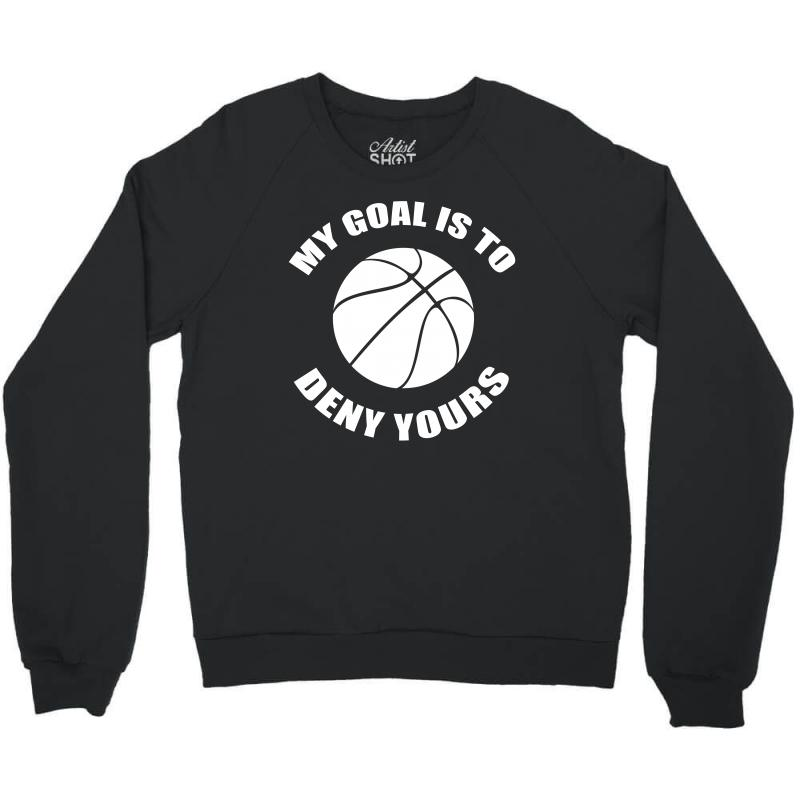 299fe73d my goal is to deny yours basketball goalie gift funny t shirt Crewneck  Sweatshirt