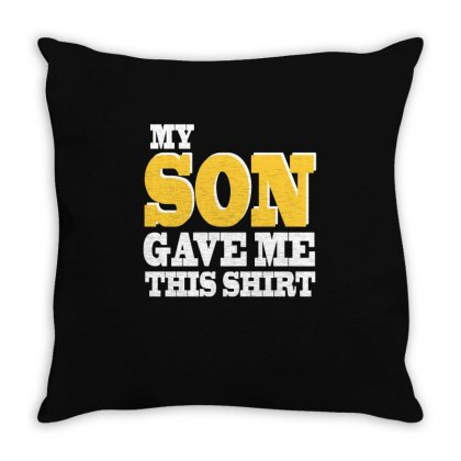 My Son Gave Me This Shirt T Shirt Throw Pillow Designed By Hung