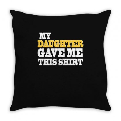 My Daughter Gave Me This Shirt T Shirt Throw Pillow Designed By Hung