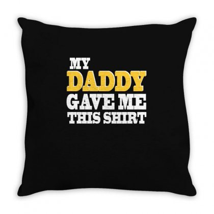 My Daddy Gave Me This Shirt T Shirt Throw Pillow Designed By Hung