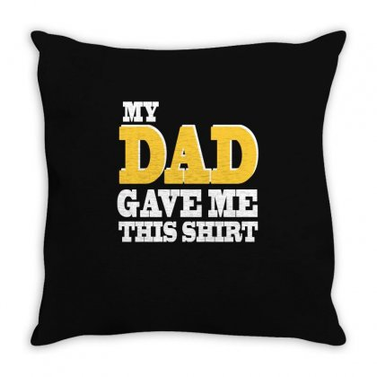 My Dad Gave Me This Shirt T Shirt Throw Pillow Designed By Hung