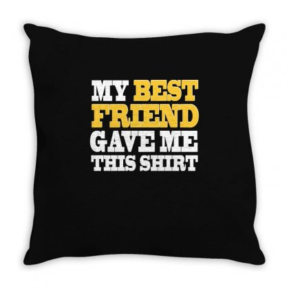 My Best Friend Gave Me This Shirt T Shirt Throw Pillow Designed By Hung