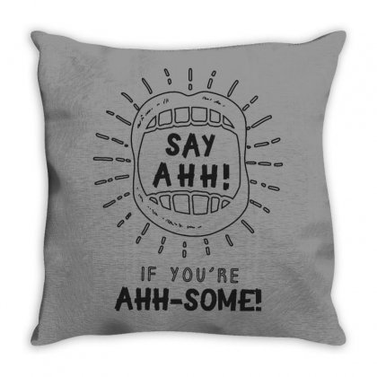Say Ahhh If You're Ahhh Some Throw Pillow Designed By Milanacr