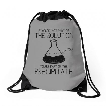If You're Not Part Of The Solution You're Part Of The Prec Drawstring Bags Designed By Milanacr