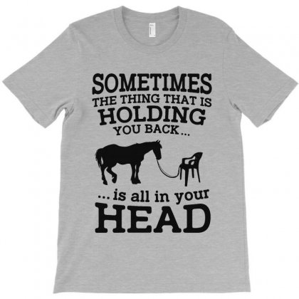 Sometimes The Thing That Is Holding You Back Is All In Your Head T-shirt Designed By Milanacr