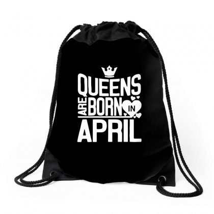 Queens Are Born In April Drawstring Bags Designed By Anrora