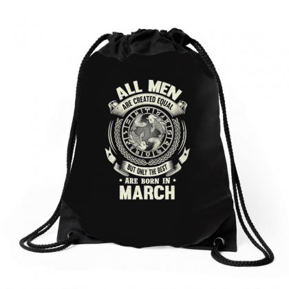 The Best Are Born In March Drawstring Bags Designed By Anrora