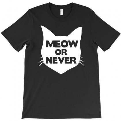 Meow Or Never Cat T-shirt Designed By S4de