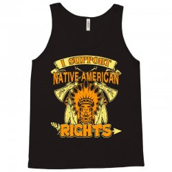 native american   i support native american rights t shirt Tank Top | Artistshot