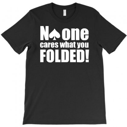 No One Cares What You Folded T-shirt Designed By S4de