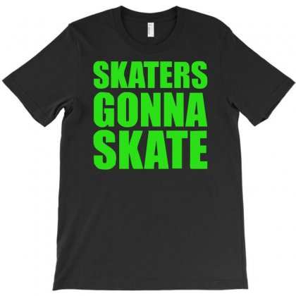 Skaters Gonna Skate T-shirt Designed By S4de