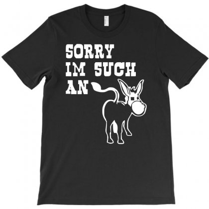 Sorry I'm Such An Ass T-shirt Designed By S4de