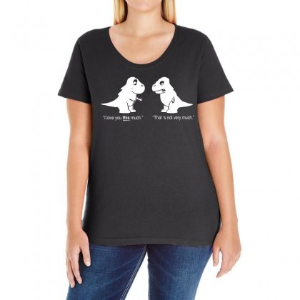 Trex I Love You This Much Ladies Curvy T-shirt Designed By S4de
