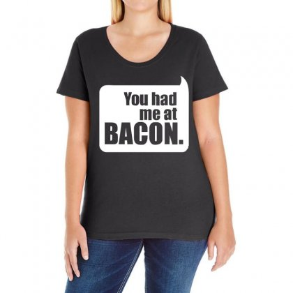 You Had Me At Bacon Ladies Curvy T-shirt Designed By S4de