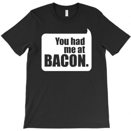 You Had Me At Bacon T-shirt Designed By S4de