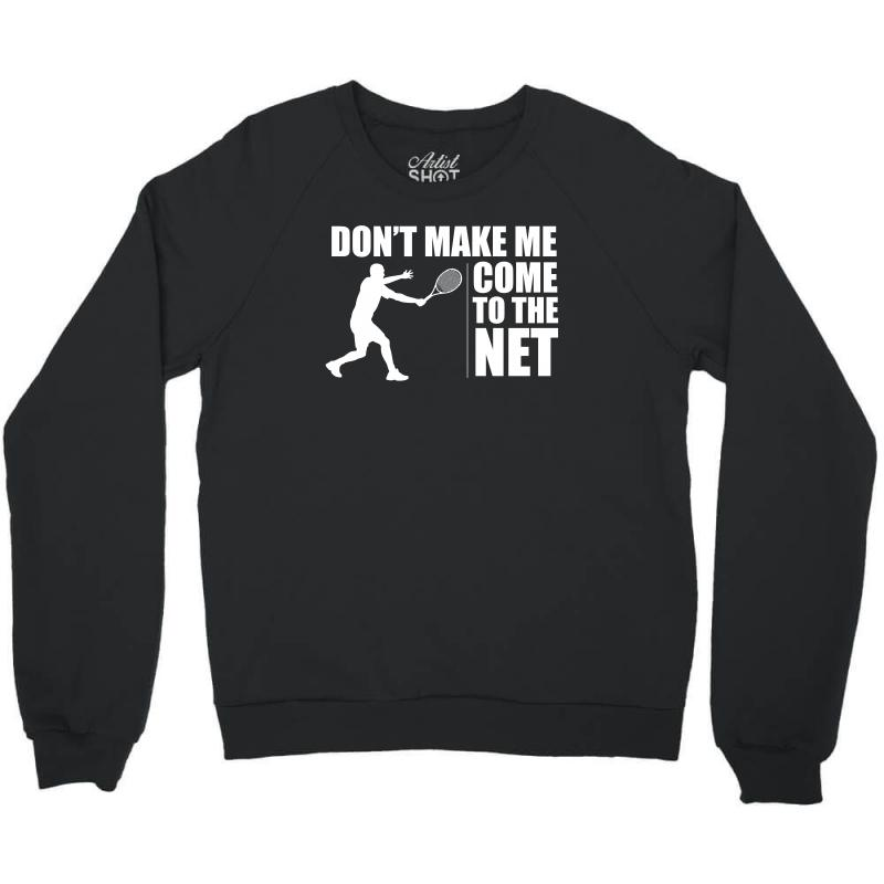 3a9dc37f0 don t make me come to the net t shirt funny tennis shirt Crewneck Sweatshirt