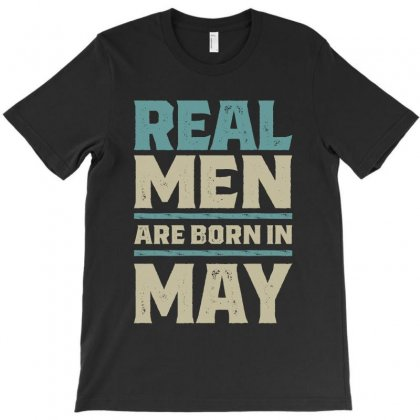 Real Men Are Born In May T-shirt Designed By Cidolopez