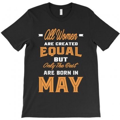 All Women Are Born In May T-shirt Designed By Cidolopez