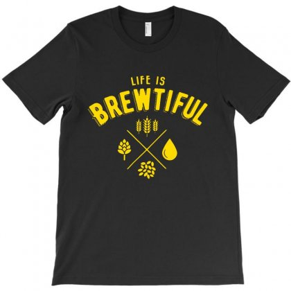 Life Is Brewtiful T-shirt Designed By Blqs Apparel