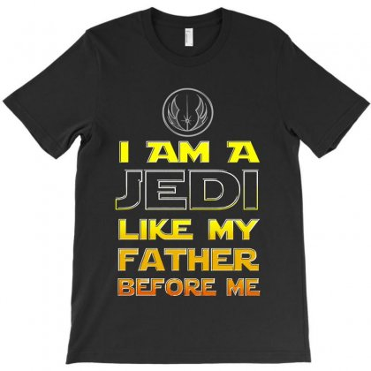 I Am A Jedi Like My Father Before Me T-shirt Designed By Blqs Apparel