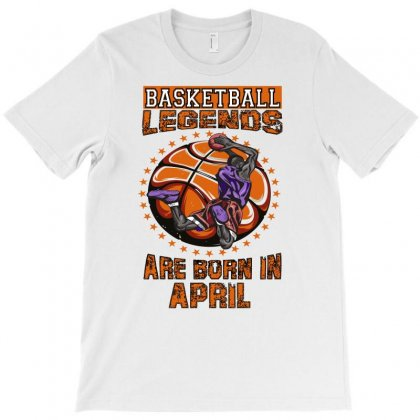 Basketball Legends Are Born In April T-shirt Designed By Omer Acar