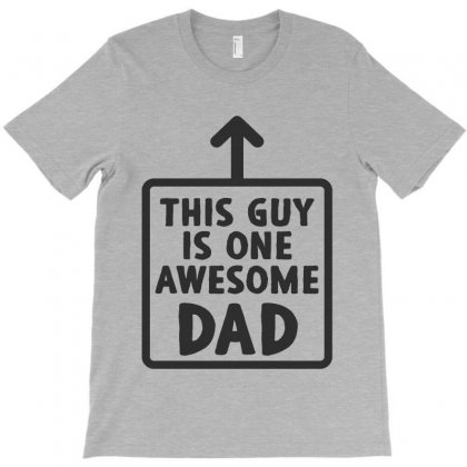 This Guy Is One Awesome Dad T-shirt Designed By Milanacr