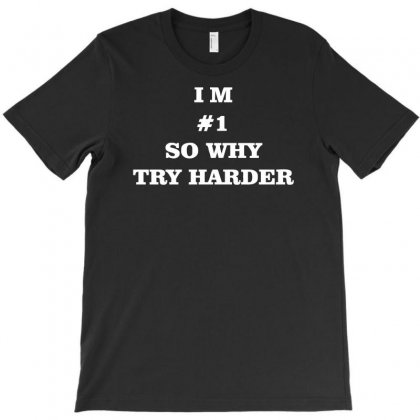 I'm # 1 So Why Try Harder T-shirt Designed By Holil