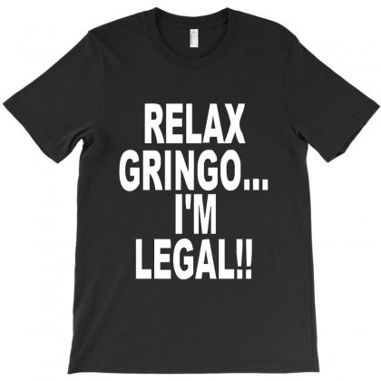Relax Gringo I'm Legal Funny Humor Mexican Spanish Tee T-shirt Designed By Holil