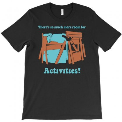 There's So Much More Room For Activities Funny Joke T-shirt Designed By Holil