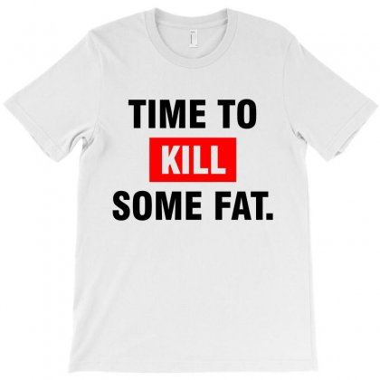 Time To Kill Some Fat (black) T-shirt Designed By Meza Design