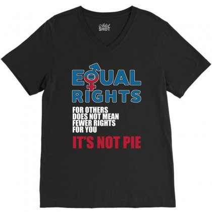 Equal Rights For Others Does Not Mean It S Not Pie T Shirts V-neck Tee Designed By Hung