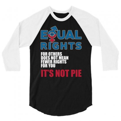 Equal Rights For Others Does Not Mean It S Not Pie T Shirts 3/4 Sleeve Shirt Designed By Hung