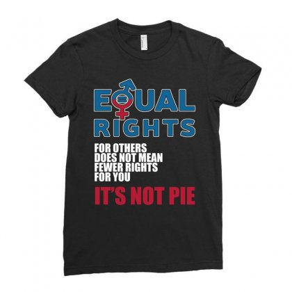 Equal Rights For Others Does Not Mean It S Not Pie T Shirts Ladies Fitted T-shirt Designed By Hung