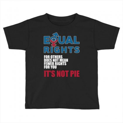 Equal Rights For Others Does Not Mean It S Not Pie T Shirts Toddler T-shirt Designed By Hung