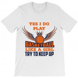yes i do play basketball like a girl try to keep up T-Shirt | Artistshot