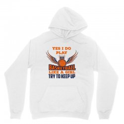 yes i do play basketball like a girl try to keep up Unisex Hoodie | Artistshot
