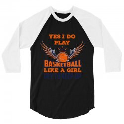 yes i do play basketball like a girl try to keep up 3/4 Sleeve Shirt | Artistshot