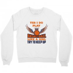 yes i do play basketball like a girl try to keep up Crewneck Sweatshirt | Artistshot
